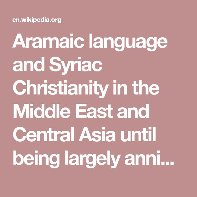 Aramaic language and Syriac Christianity in the Middle East and Central Asia until being largely annihilated by Tamerlane in the 14th century.
