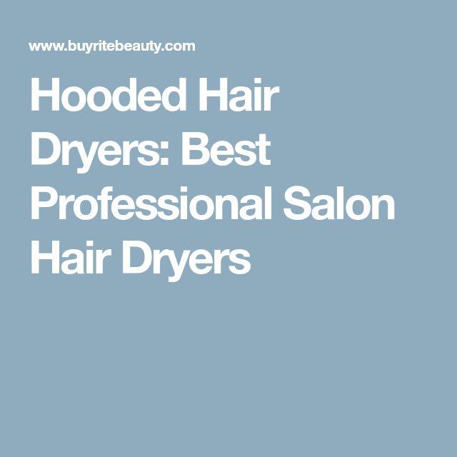 Hooded Hair Dryers: Best Professional Salon Hair Dryers