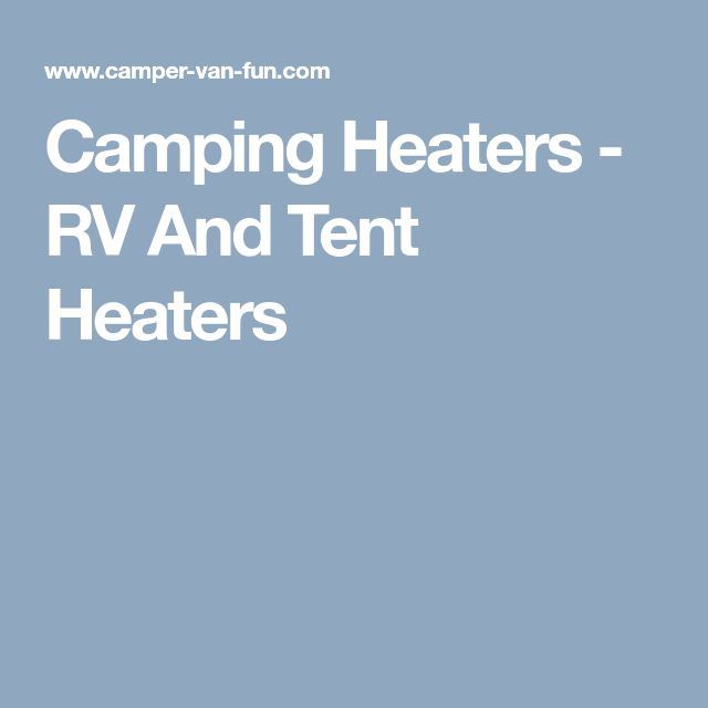 Camping Heaters -  RV  And Tent Heaters