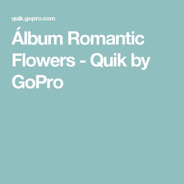Álbum Romantic Flowers - Quik by GoPro