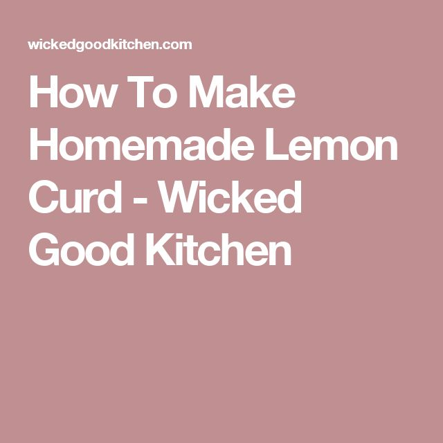 How To Make Homemade Lemon Curd - Wicked Good Kitchen