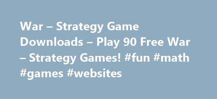 War – Strategy Game Downloads – Play 90 Free War – Strategy Games! #fun #math #games #websites http://game.remmont.com/war-strategy-game-downloads-play-90-free-war-strategy-games-fun-math-games-websites/  Learn About War and Strategy Games I. What War and Strategy Games Are Strategy games require player to think and plan ahead in order to overcome challenges. Challenges usually take the form of objectives that must be reached, or enemies that must be defeated. These games can be categorized…