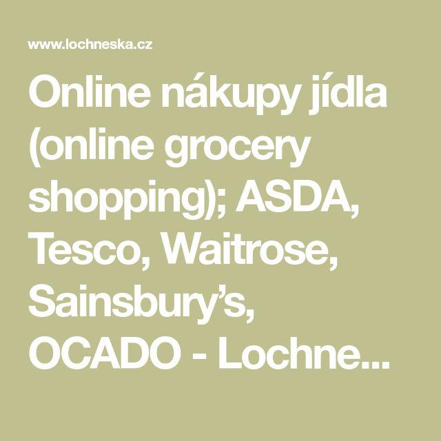 Online nákupy jídla (online grocery shopping); ASDA, Tesco, Waitrose, Sainsbury's, OCADO - Lochneska - Anglie Británie - práce, studium, život v Anglii, poradna
