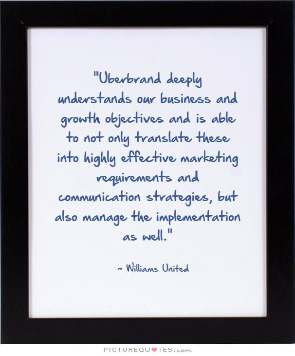 """""""Uberbrand deeply understands our business and growth objectives and is able to not only translate these into highly effective marketing requirements and communication strategies, but also manage the implementation as well."""" 