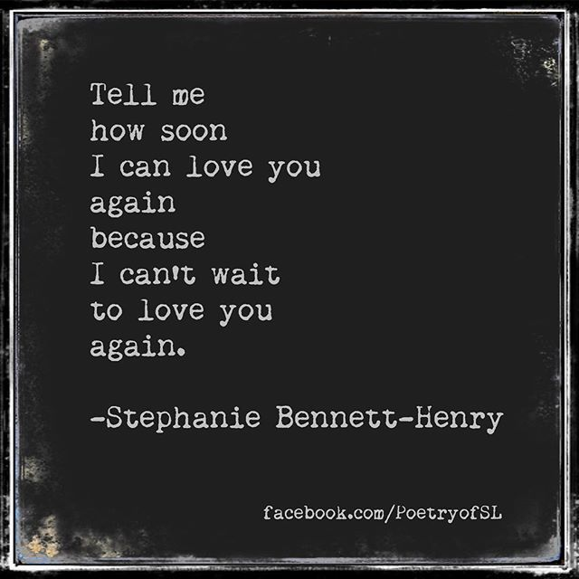 Tell me how soon I can love you again because I can't wait to love you again #stephaniebennetthenry #poem #poetry