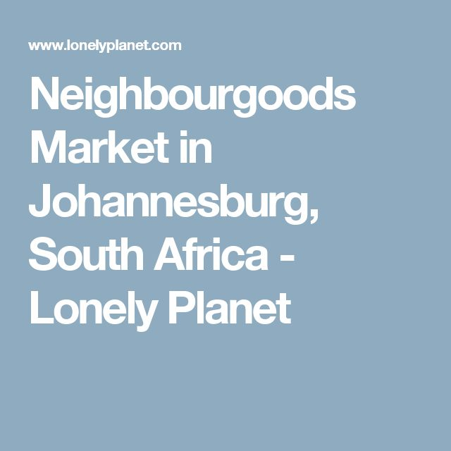 Neighbourgoods Market in Johannesburg, South Africa - Lonely Planet