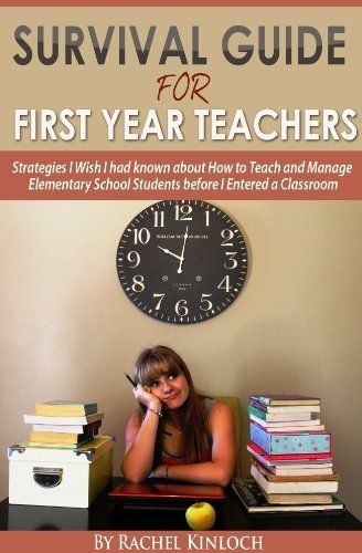 Survival Guide for First Year Teachers - Strategies I Wish I had Learned About How to Teach and Manage Elementary School Students Before I Entered a Classroom by Kinloch Rachel, http://www.amazon.com/dp/B00CGCO4MA/ref=cm_sw_r_pi_dp_RX-Jrb14RTBD8