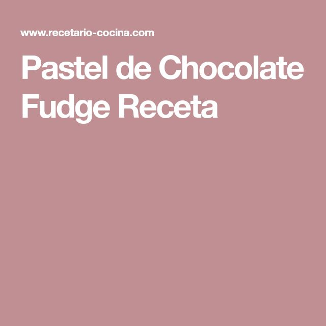 Pastel de Chocolate Fudge Receta