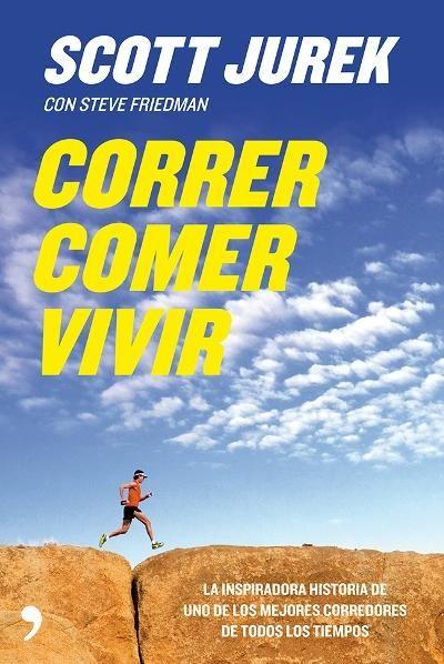 Correr, comer, vivir, - Scott Jurek