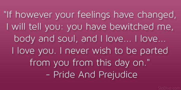 one of my fave quotes from Pride and Prejudice. Had it at our wedding <3