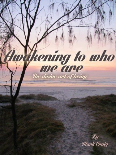 Awakening to who we are: The divine art of being by Mark Craig, http://www.amazon.com/dp/B00C7INB8Q/ref=cm_sw_r_pi_dp_89kBsb0F19C2P