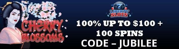 100% Deposit Bonus up to $100 and 100 Spins on Cherry Blossoms Game at Liberty Slots Casino