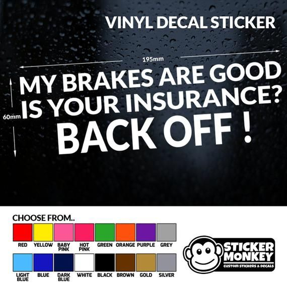 My Brakes Are Good Is Your Insurance Back Off Vinyl Decal