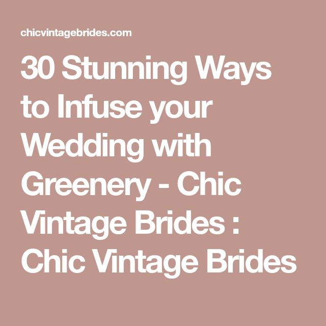 30 Stunning Ways to Infuse your Wedding with Greenery - Chic Vintage Brides : Chic Vintage Brides