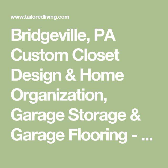 Bridgeville, PA Custom Closet Design & Home Organization, Garage Storage & Garage Flooring - Tailored Living