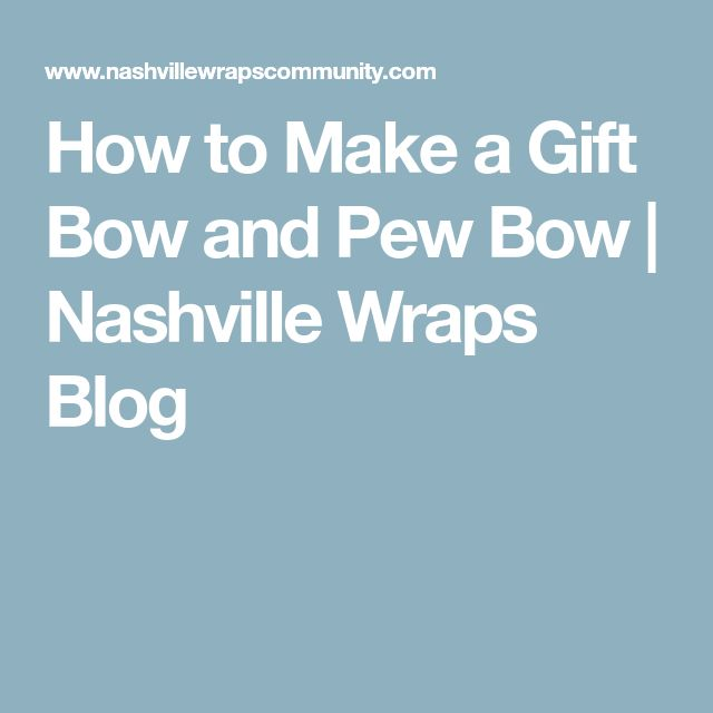 How to Make a Gift Bow and Pew Bow | Nashville Wraps Blog