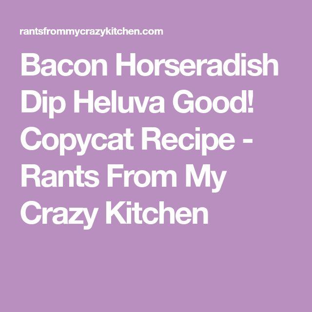 Bacon Horseradish Dip Heluva Good! Copycat Recipe - Rants From My Crazy Kitchen