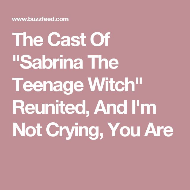 """The Cast Of """"Sabrina The Teenage Witch"""" Reunited, And I'm Not Crying, You Are"""