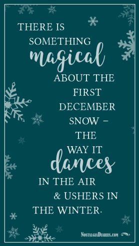 Quotes we love: There is something magical about the first December snow - the way it dances in the air & ushers in the winter. | Nostalgia Diaries | Read more about the magic and wonder of the first December snow at www.nostalgidiaries.com.