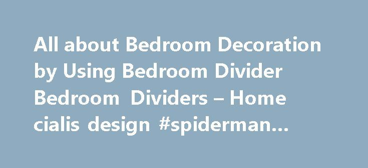 All about Bedroom Decoration by Using Bedroom Divider Bedroom Dividers – Home cialis design #spiderman #bedroom http://bedrooms.remmont.com/all-about-bedroom-decoration-by-using-bedroom-divider-bedroom-dividers-home-cialis-design-spiderman-bedroom/  #bedroom dividers # Home Bedroom Bedroom Dividers All about Bedroom Decoration by Using Bedroom Divider Bedroom Dividers All about Bedroom Decoration by Using Bedroom Divider Bedroom Dividers All about Bedroom [...]