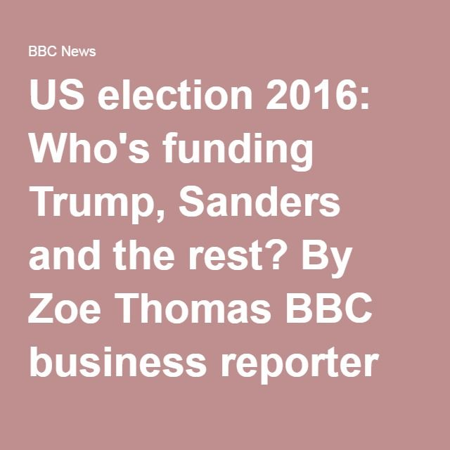 US election 2016: Who's funding Trump, Sanders and the rest? By Zoe Thomas BBC business reporter