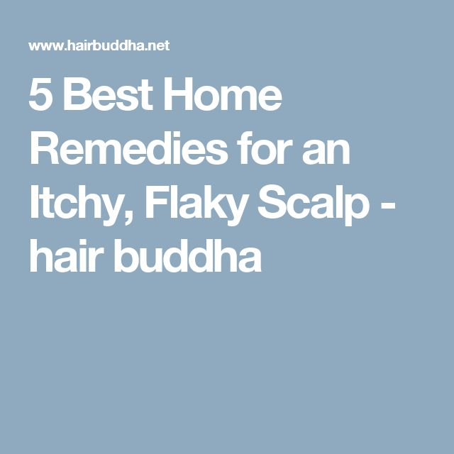 5 Best Home Remedies for an Itchy, Flaky Scalp - hair buddha