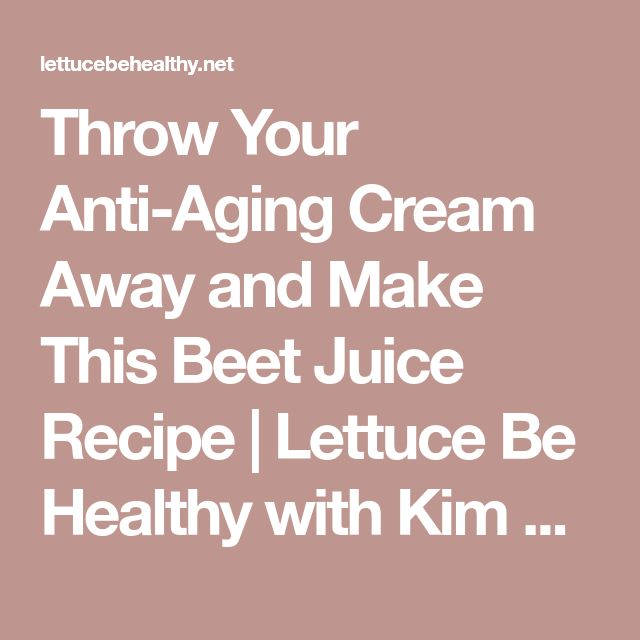 Throw Your Anti-Aging Cream Away and Make This Beet Juice Recipe | Lettuce Be Healthy with Kim Lam