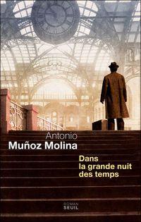 Roman étranger: Dans la grande nuit des temps, d'Antonio Muñoz Molina - Lire