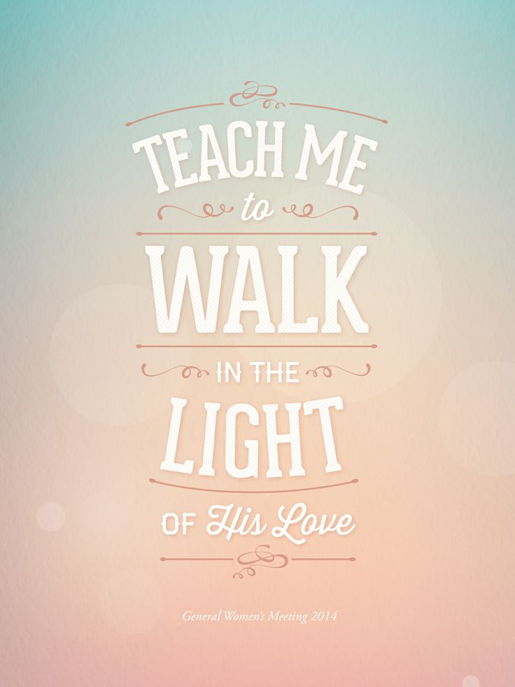 Teach Me to Walk in the Light of His Love - Loved it when they sang this! #womensmeeting #lds