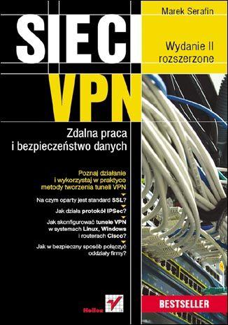 Sieci VPN. Zdalna praca i bezpieczeństwo danych. Wydanie II rozszerzone  #Sieci, #protokoły, #vpn, #tunelowanie, #OpenVPN, #ssl, #ipsec