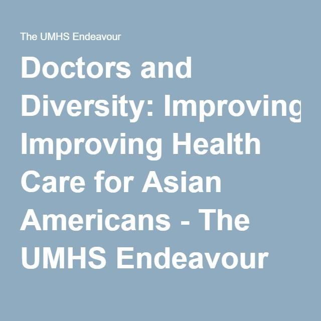 Doctors and Diversity: Improving Health Care for Asian Americans - The UMHS Endeavour