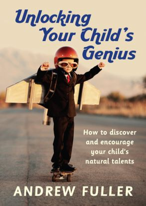 Unlocking Your Child's Genius: How to Discover and Encourage YourChild's Natural Talents - Andrew Fuller - Paperback