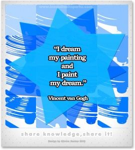 "Vincent van Gogh – ""I dream my painting and I paint my dream."""