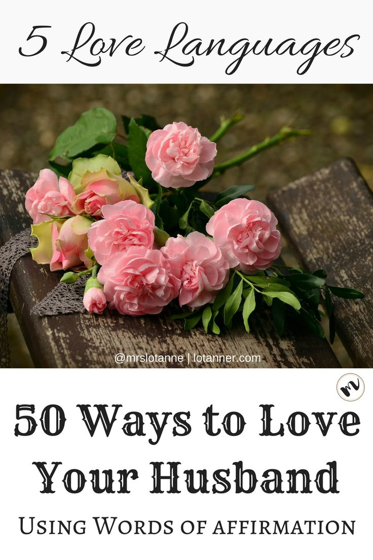50 starter phrases, one-liners, and creative ideas you can use to show your husband you love him if his primary love language is Words of Affirmation.