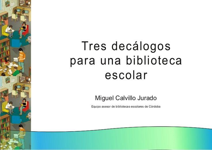 Tres decálogos para una biblioteca escolar by Miguel Calvillo via slideshare