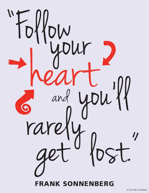 """Follow your heart and you'll rarely get lost."" ~ Frank Sonnenberg www.FrankSonnenbergOnline.com"