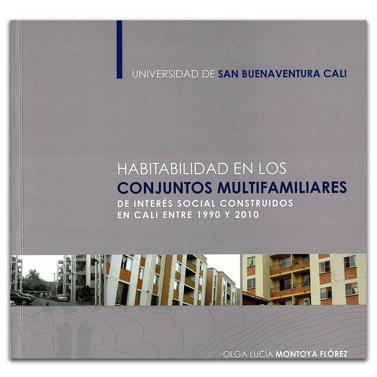 Habitabilidad en los conjuntos multifamiliares de interés social construidos en Cali entre 1990 y 2010 – Olga Lucía Montoya Flórez – Universidad de San Buenaventura Cali www.librosyeditores.com Editores y distribuidores.