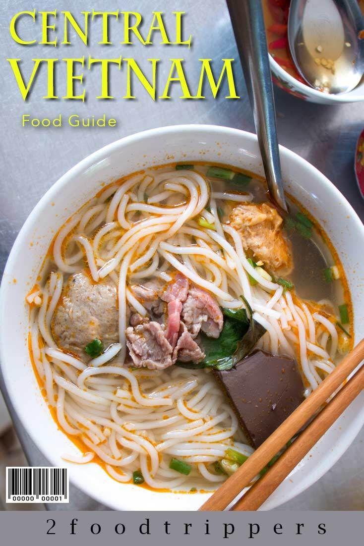 Central Vietnam Hanoi Danang Hue What To Eat In Vietnam Vietnamese Food Central Vietnam Food Guide Vi Culinary Travel Foodie Travel Vietnam Food