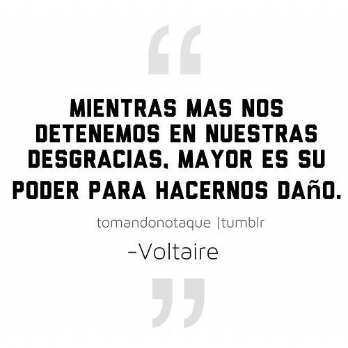 Mientras mas nos detenemos en nuestras desgracias. Mayor es su poder para hacernos dano. Frases de Voltaire en Espanol  #frasescelebres