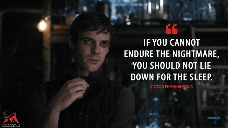 #VictorFrankenstein: If you cannot endure the nightmare, you should not lie down for the sleep.  More on: http://www.magicalquote.com/series/penny-dreadful/ #PennyDreadful
