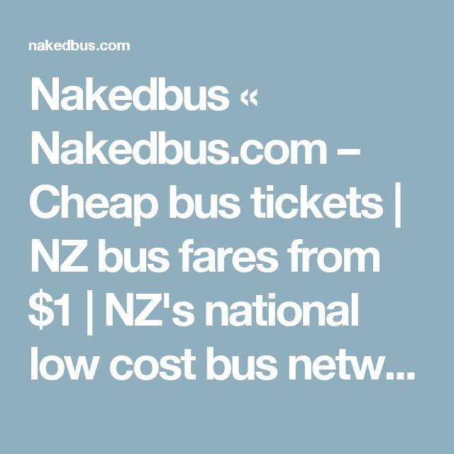 Nakedbus « Nakedbus.com – Cheap bus tickets   NZ bus fares from $1   NZ's national low cost bus network