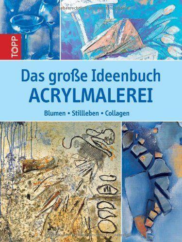 Das große Ideenbuch Acrylmalerei: Blumen, Stillleben, Collagen von Anna Galkina, http://www.amazon.de/dp/3772462413/ref=cm_sw_r_pi_dp_Fp59sb0063V46