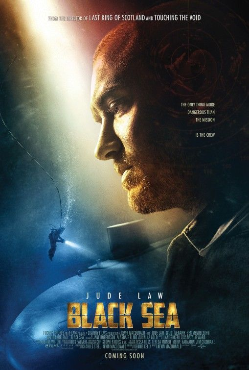 Black Sea (2014) Directed by Kevin Macdonald.  With Jude Law, Scoot McNairy, June Smith, Jodie Whittaker. In order to make good with his former employers, a submarine captain takes a job with a shadowy backer to search the depths of the Black Sea for a submarine rumored to be loaded with gold.