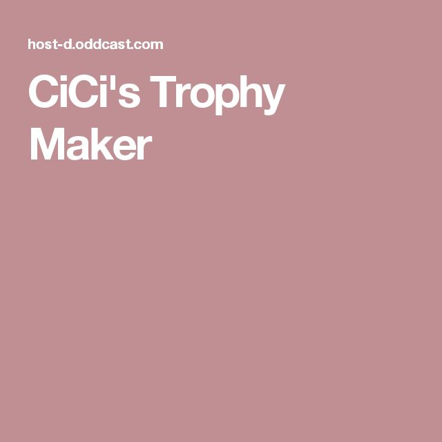 CiCi's Trophy Maker
