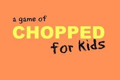 Playing a Game of Chopped for Kids - Want to give your children some practical kitchen skills and a sense of independence and accomplishment...
