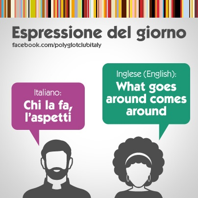 Italian / English idiom: what goes around comes around