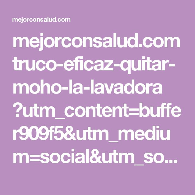 mejorconsalud.com truco-eficaz-quitar-moho-la-lavadora ?utm_content=buffer909f5&utm_medium=social&utm_source=pinterest.com&utm_campaign=buffer