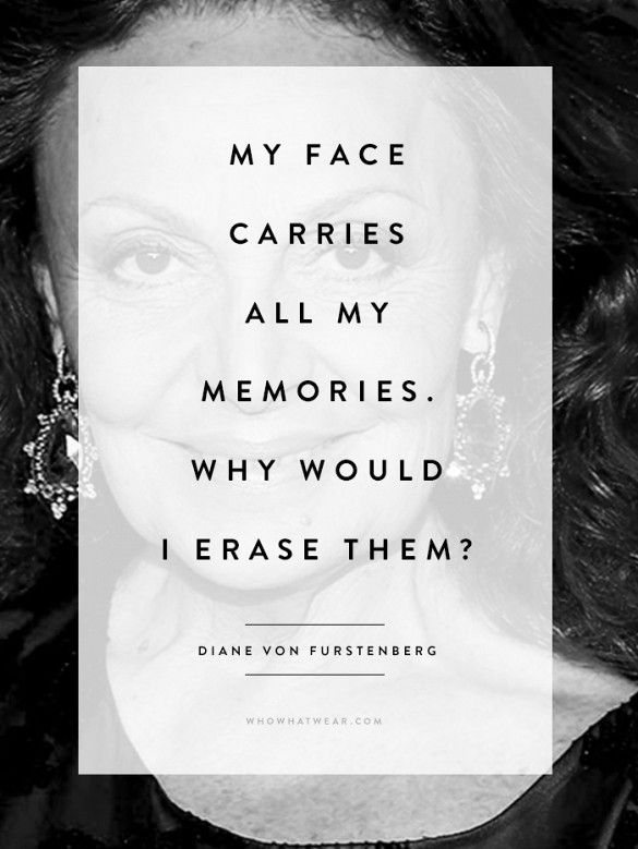 """""""My face carries all my memories. Why would I erase them?"""" - DVF #WWWQuotesToLiveBy"""
