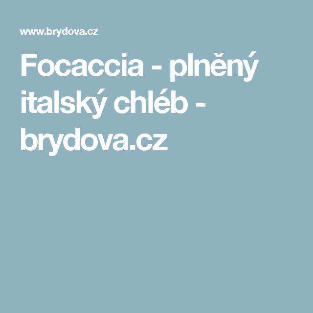 Focaccia - plněný italský chléb - brydova.cz