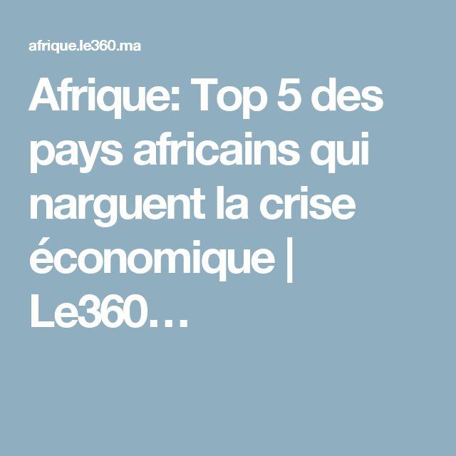 Afrique: Top 5 des pays africains qui narguent la crise économique | Le360…